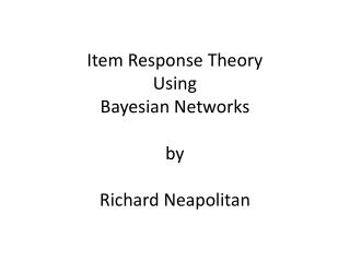 Item Response Theory Using Bayesian Networks by Richard Neapolitan