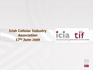 Irish Cellular Industry Association 17 th  June  2009