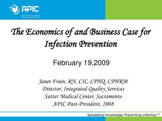 The Economics of and Business Case for Infection Prevention  February 19,2009
