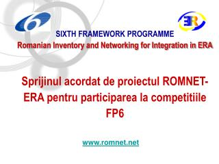 SIXTH FRAMEWORK PROGRAMME Romanian Inventory and Networking for Integration in ERA