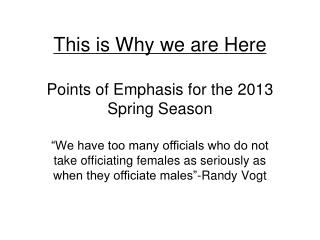 This is Why we are Here Points of Emphasis for the 2013 Spring Season