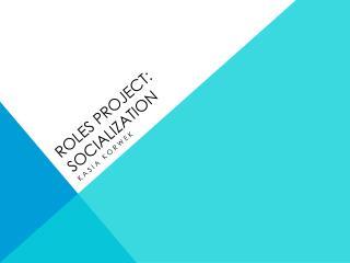 Roles project: Socialization