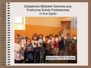 Działalność Biblioteki Szkolnej przy Publicznej Szkole Podstawowej  nr 8 w Opolu