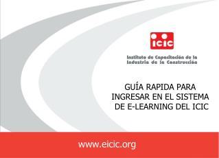 GUÍA RAPIDA PARA  INGRESAR EN EL SISTEMA  DE E-LEARNING DEL ICIC