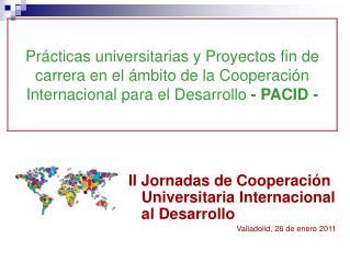 II Jornadas de Cooperación Universitaria Internacional al Desarrollo Valladolid, 26 de enero 2011