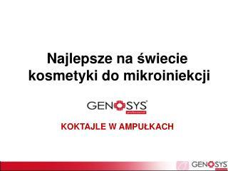 Najlepsze na  ś wiecie  kosmetyki do mikroiniekcji GENOSYS  KOKTAJLE W AMPU Ł KACH