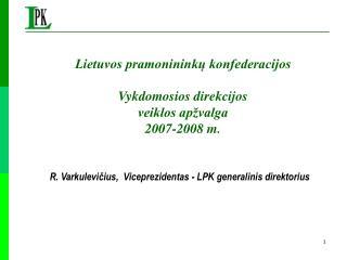 R. Varkulevičius,  Viceprezidentas - LPK generalinis direktorius