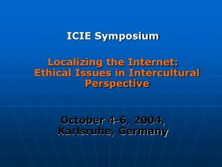 ICIE Symposium Localizing the Internet: Ethical Issues in Intercultural Perspective
