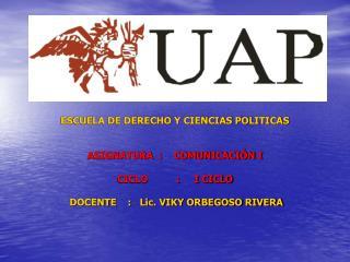ESCUELA DE DERECHO Y CIENCIAS POLITICAS ASIGNATURA  :    COMUNICACIÓN I