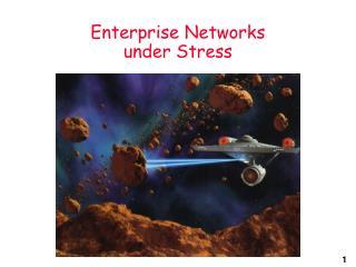 Enterprise Networks under Stress