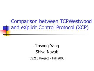Comparison between TCPWestwood and eXplicit Control Protocol (XCP)