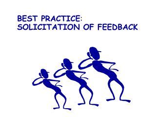 BEST PRACTICE : SOLICITATION OF FEEDBACK