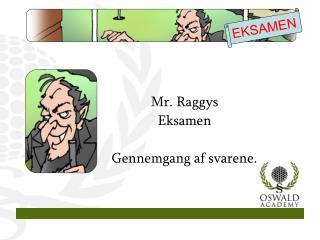 Mr. Raggys  Eksamen Gennemgang af svarene.