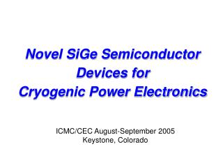 Novel SiGe Semiconductor Devices for Cryogenic Power Electronics