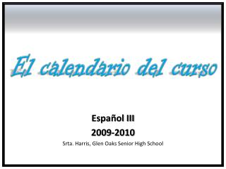 Español  III 2009-2010 Srta. Harris, Glen Oaks Senior High School