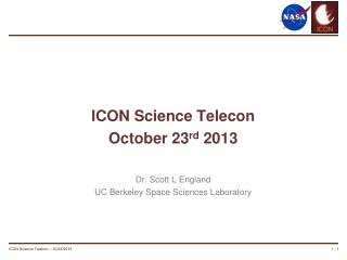 ICON Science Telecon October 23 rd  2013 Dr. Scott L  England