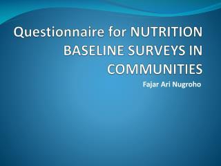Questionnaire for NUTRITION BASELINE SURVEYS IN COMMUNITIES