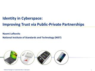 Identity in Cyberspace: Improving Trust via Public-Private Partnerships Naomi  Lefkovitz