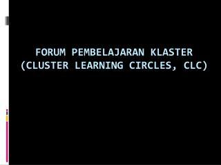 FORUM PEMBELAJARAN KLASTER (CLUSTER LEARNING CIRCLES, CLC)