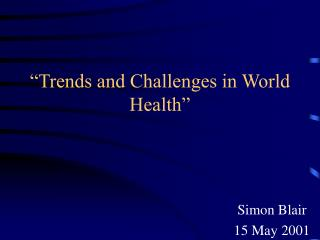 """Trends and Challenges in World Health"""