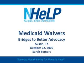 Medicaid Waivers Bridges to Better Advocacy Austin, TX  October 22, 2009 Sarah Somers