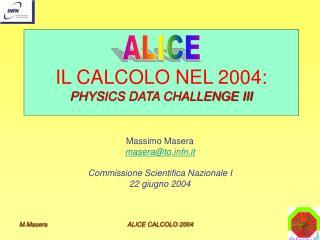 IL CALCOLO NEL 2004: PHYSICS DATA CHALLENGE III