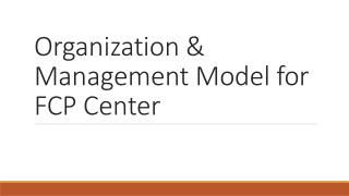 Organization & Management Model for FCP Center