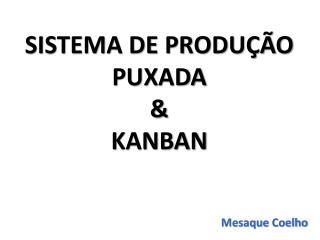 SISTEMA DE PRODUÇÃO PUXADA & KANBAN
