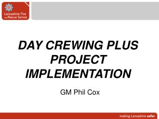 DAY CREWING PLUS PROJECT IMPLEMENTATION