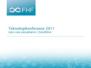 Møte  Austevoll  1. september 2011 Teknologikonferanse 2011 Gass som energibærer i fiskeflåten