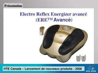 Electro Reflex Energizer avancé  (ERE TM  Avancé )