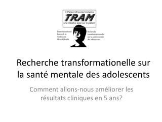 Recherche transformationelle sur la santé mentale des adolescents