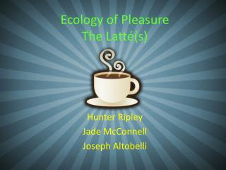 Ecology of Pleasure The Latté(s)