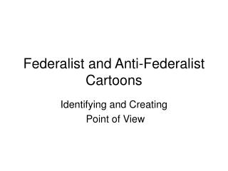 Federalist and Anti-Federalist Cartoons