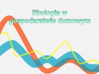 Ekologia w gospodarstwie domowym