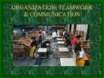 ORGANIZATION, TEAMWORK  COMMUNICATION