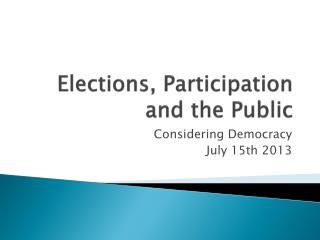Elections, Participation and the Public