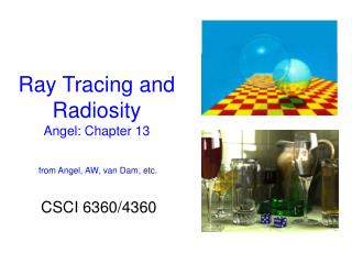 Ray Tracing and Radiosity Angel: Chapter 13  from Angel, AW, van Dam, etc.