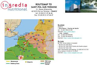 ROUTEMAP TO  SAINT-POL-SUR-TERNOISE Z.I. Route dOstreville  62130 St Pol sur Ternoise - FRANCE tel: 33 03 21 47 46 46 Fa