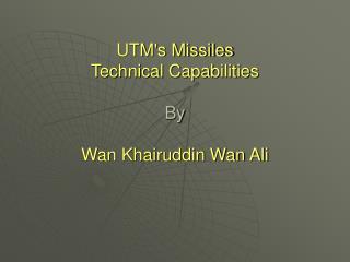 UTM's Missiles  Technical Capabilities By Wan Khairuddin Wan Ali