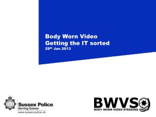Body Worn Video Getting the IT sorted 29 th  Jan 2013