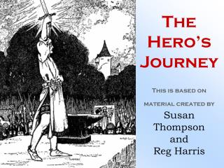 The  Hero's Journey This is based on material created by Susan Thompson  and  Reg Harris