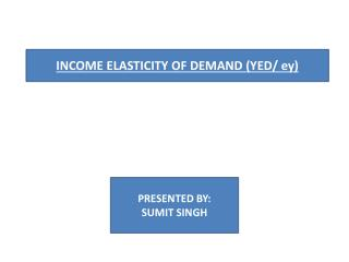 INCOME ELASTICITY OF DEMAND (YED/  ey )
