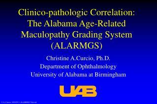 Clinico-pathologic Correlation: The Alabama Age-Related Maculopathy Grading System (ALARMGS)