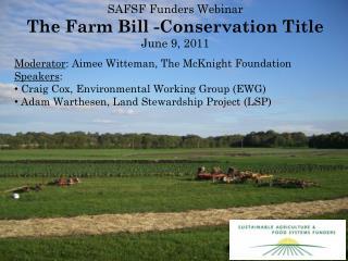 SAFSF Funders Webinar  The Farm Bill -Conservation Title June 9, 2011