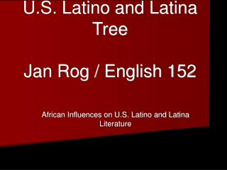 African Roots in the U.S. Latino and Latina Tree Jan Rog / English 152