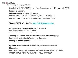 Studietur til SIGGRAPH og San  Francisco 4 . ‐ 11. august 2012 Foreløpig  program: