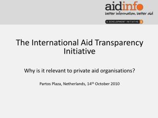The International Aid Transparency Initiative  Why is it relevant to private aid organisations?