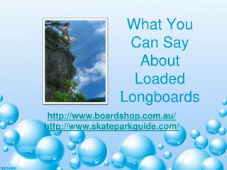 What You Can Say About Loaded Longboards
