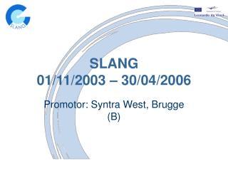 SLANG 01/11/2003 – 30/04/2006